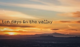 10 Days In the Valley
